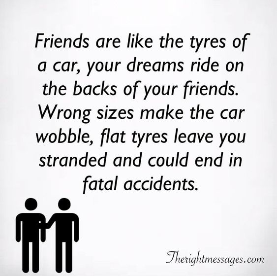 Friends are like the tyres of a car Friendship Quotes