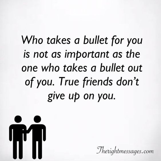 Who takes a bullet Friendship Quote