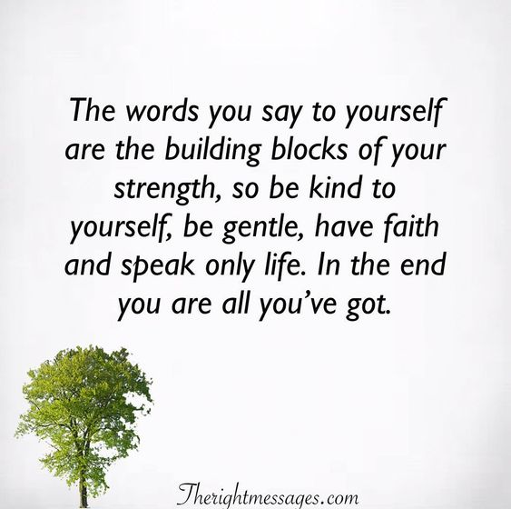 The words you say to yourself Encouraging Quote