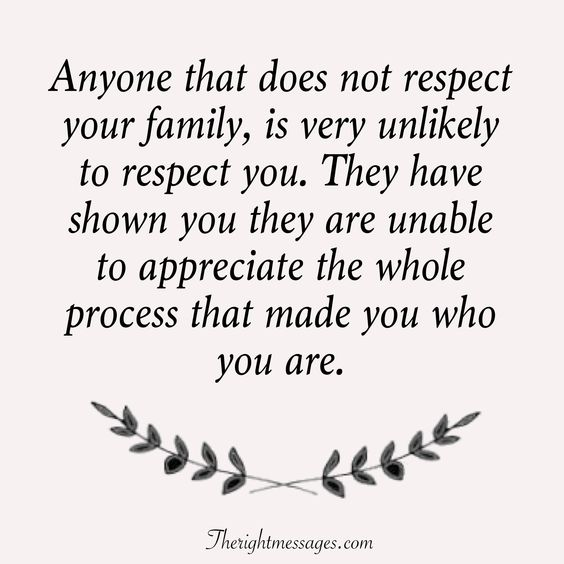 Anyone that does not respect your family