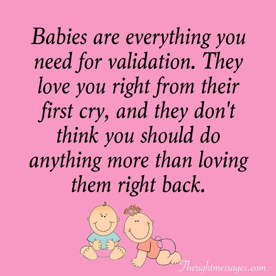Babies are everything you need for validation