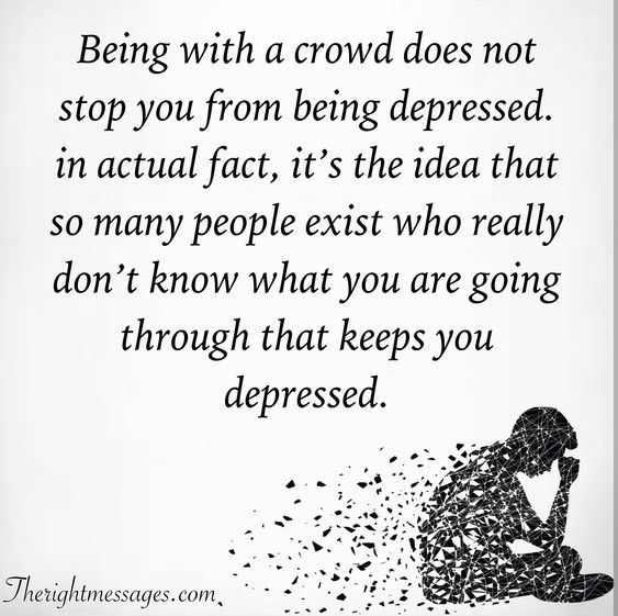 Being with a crowd does not stop you from being depressed