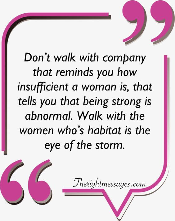 Don't walk with company that reminds strong women quote