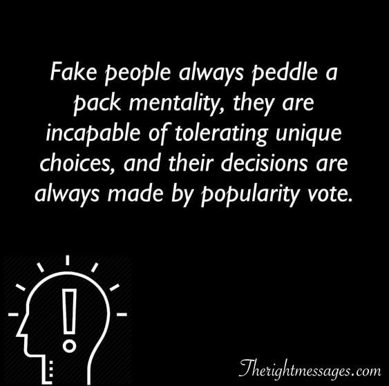 Fake people always peddle a pack mentality