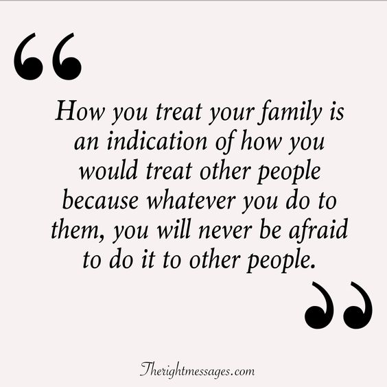 How you treat your family