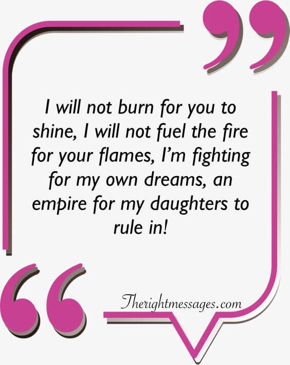 I will not burn for you to shine strong women quote