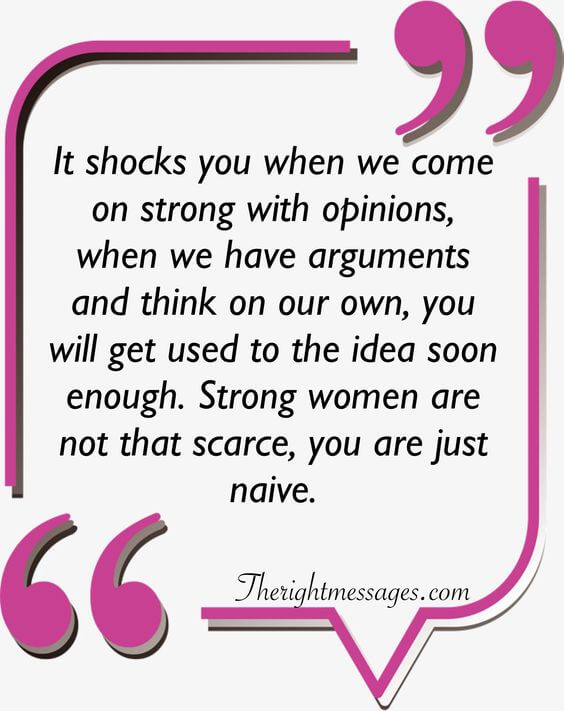 It shocks you when we come strong women quote