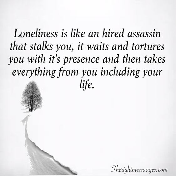 Loneliness is like an hired assassin