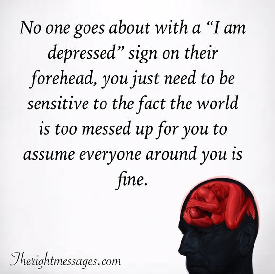 "No one goes about with a ""I am depressed"