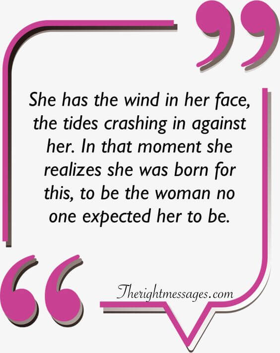 She has the wind in her face strong women quote