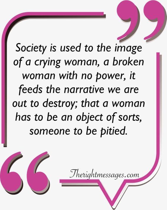 Society is used to the image of a crying woman strong women quote