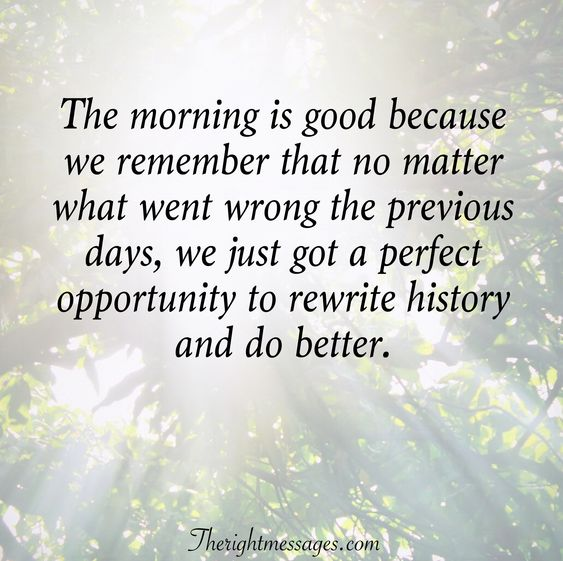 The morning is good quote