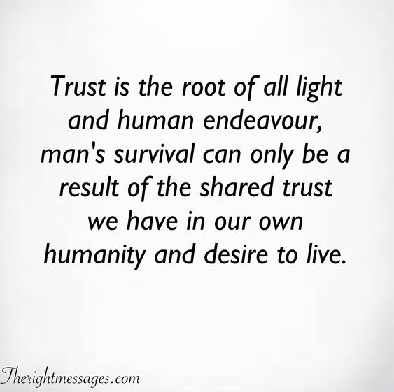 Trust is the root of all light and human endeavour