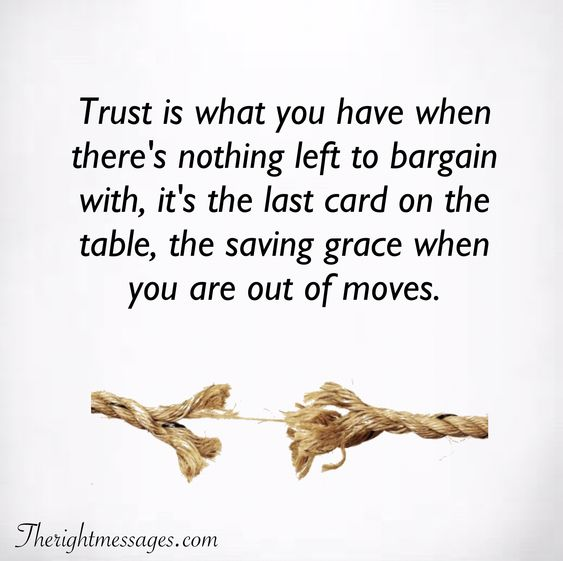 Trust is what you have when there's nothing left