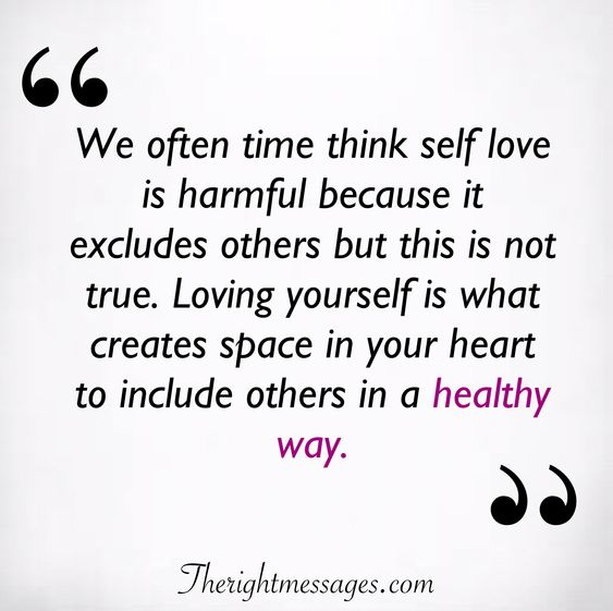 We often time think self love is harmful