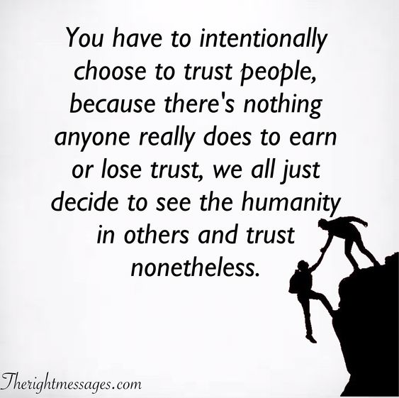 You have to intentionally choose to trust people