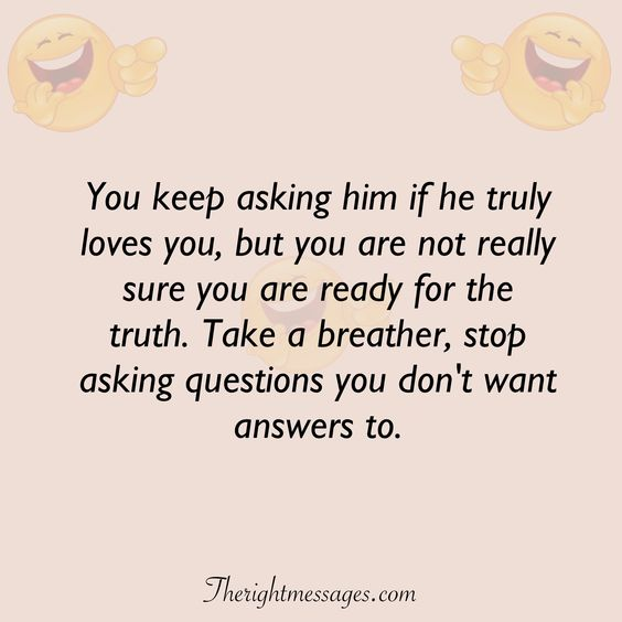 You keep asking him if he truly loves you funny love quote
