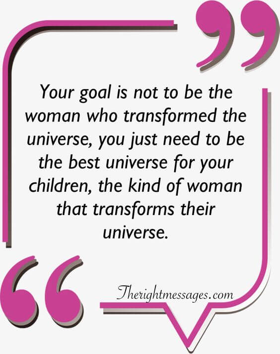 Your goal is not to be the woman quote