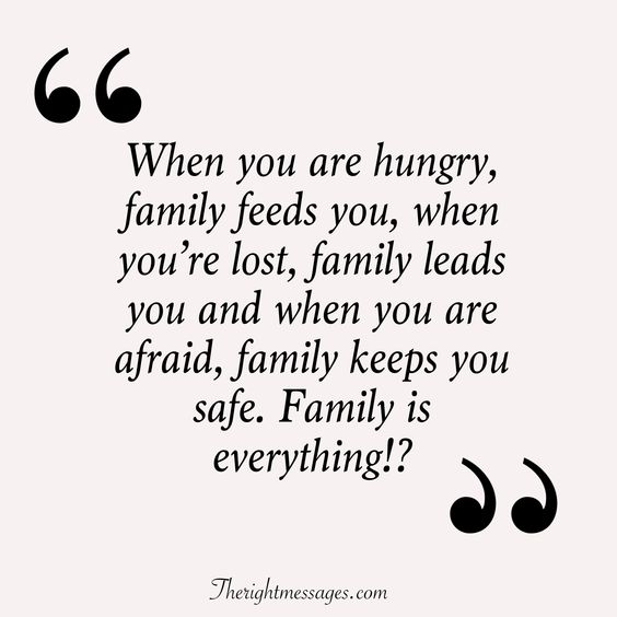 family keeps you safe. Family is everything