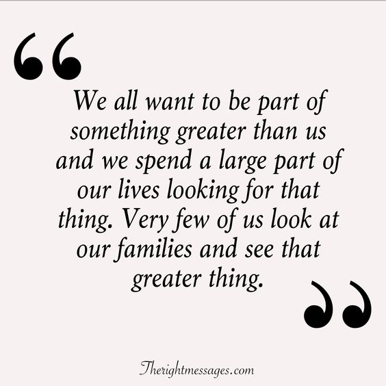 look at our families and see that greater thing