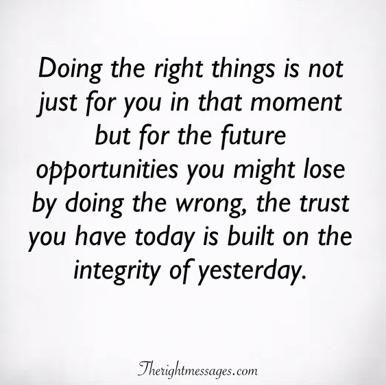 the trust you have today is built on the integrity of yesterday