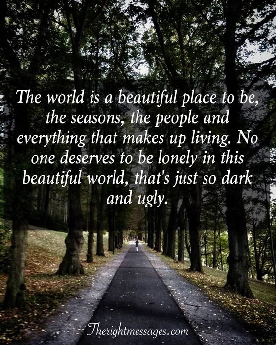 to be lonely in this beautiful world