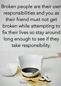 Broken people are their own responsibilities
