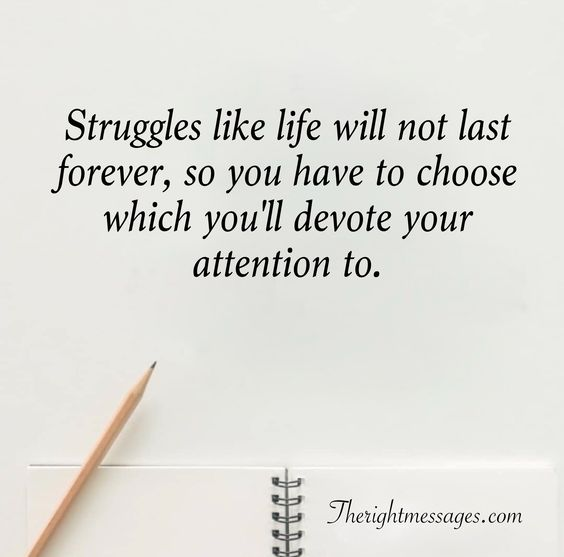 Struggles like life will not last forever