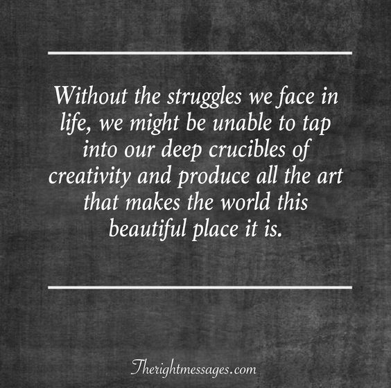 Without the struggles we face in life