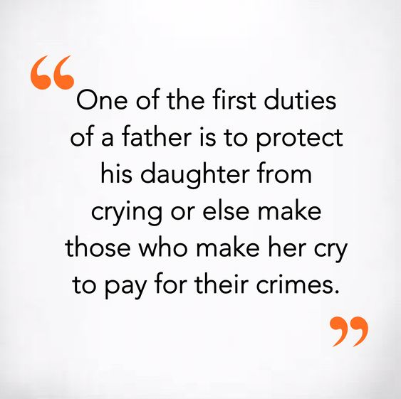 father is to protect his daughter from crying