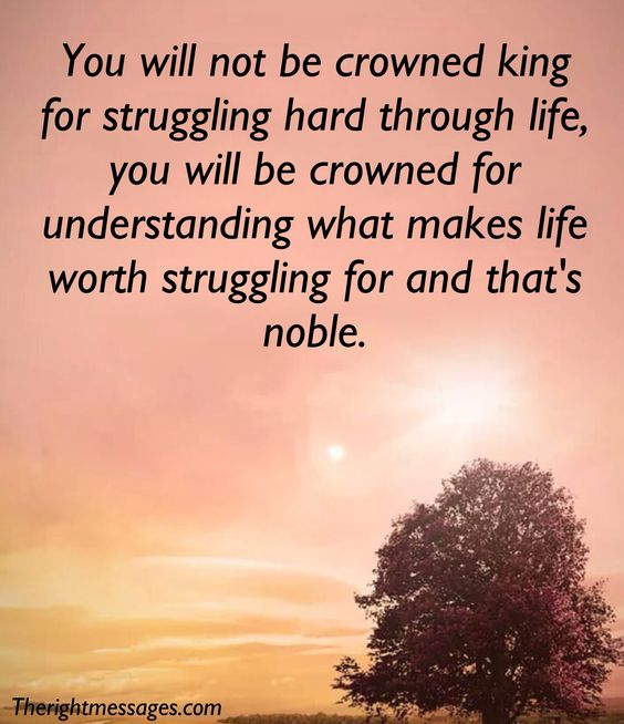 what makes life worth struggling